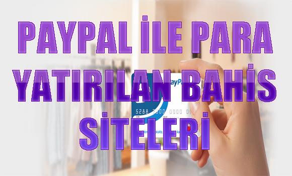Paypal ile para yatırılan bahis siteleri, Hangi bahis sitelerine paypal ile para yatırılabiliyor, Paypal ile para yatırılabilen yabancı bahis siteleri