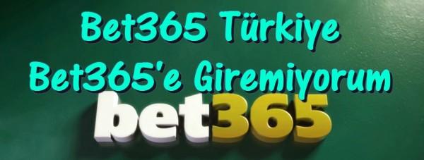 Bet365 Türkiye Bet365'e Giremiyorum